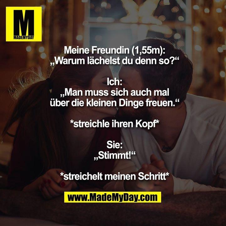 """Meine Freundin (1,55m): """"Warum lächelst du denn so?""""  Ich: """"Man muss sich…"""