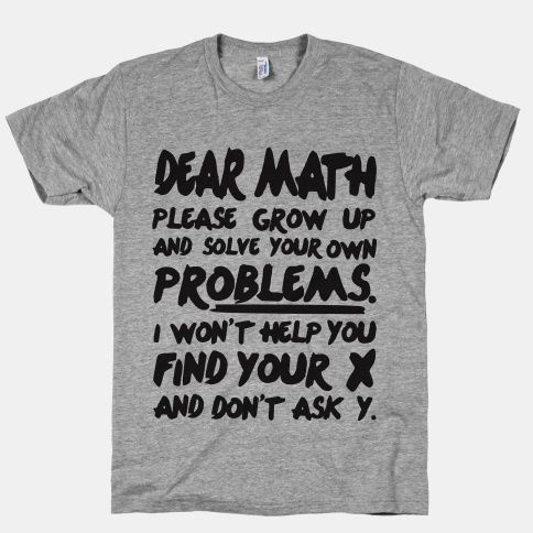 won't help you find your ex and don't ask why.....hahaha! - Dear Math | HUMAN | T-Shirts, Tanks, Sweatshirts and Hoodies