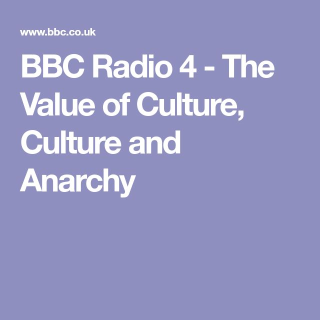 BBC Radio 4 - The Value of Culture, Culture and Anarchy