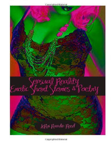 Sensual Reality: Erotic Short Tales & Poetry for your senses by LeRoi Randin Reed http://www.amazon.com/dp/1484871618/ref=cm_sw_r_pi_dp_Mf18tb11H9DNW