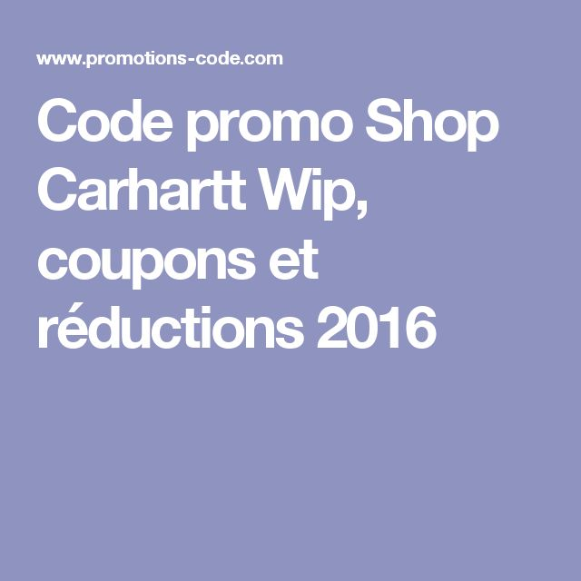 Code promo Shop Carhartt Wip, coupons et réductions 2016