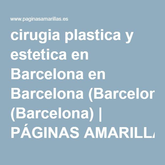 cirugia plastica y estetica en Barcelona en Barcelona (Barcelona) | PÁGINAS AMARILLAS