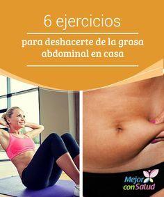 6 ejercicios para deshacerte de la grasa abdominal en casa  La mayoría de las personas es consciente de que la grasa abdominal es muy difícil de eliminar y requiere de muchos esfuerzos.