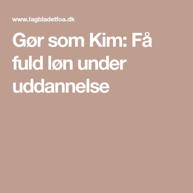Gør som Kim: Få fuld løn under uddannelse