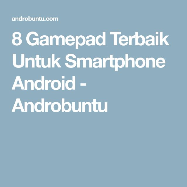 8 Gamepad Terbaik Untuk Smartphone Android - Androbuntu