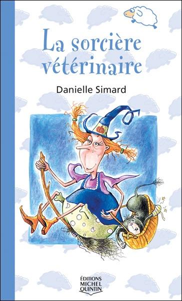 La sorcière vétérinaire, Danielle Simard, illust. Bruno St-Aubin, éditions Michel Quintin, 48 pages