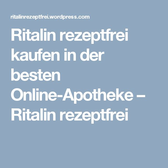 Ritalin rezeptfrei kaufen in der besten Online-Apotheke – Ritalin rezeptfrei