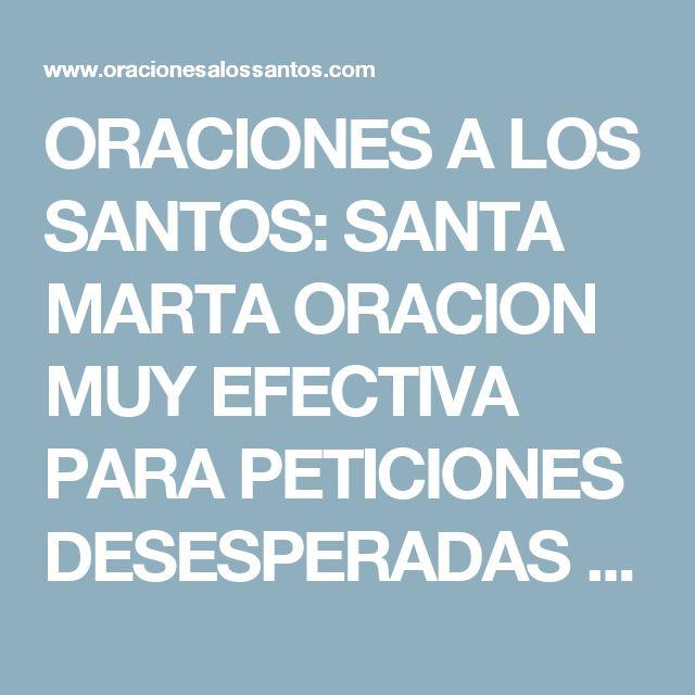 ORACIONES A LOS SANTOS: SANTA MARTA ORACION MUY EFECTIVA PARA PETICIONES DESESPERADAS Y URGENTES