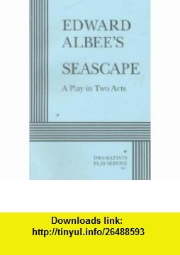 Seascape  Play in Two Acts (9780822210047) Edward Albee, Edward Albee , ISBN-10: 0822210045  , ISBN-13: 978-0822210047 ,  , tutorials , pdf , ebook , torrent , downloads , rapidshare , filesonic , hotfile , megaupload , fileserve