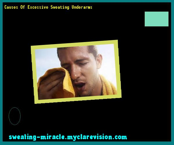 Causes Of Excessive Sweating Underarms 211625 - Your Body to Stop Excessive Sweating In 48 Hours - Guaranteed!