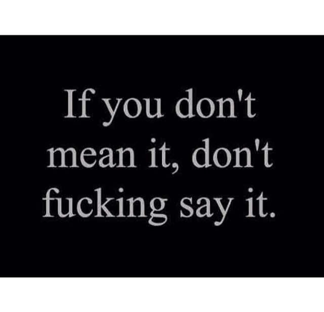 don't say things you don't mean