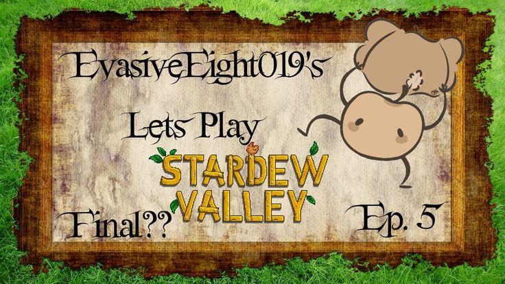 EvasiveEight019 Plays: Stardew Valley: Ep.005: Final For Now!!