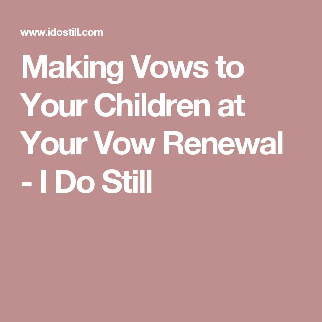 Making Vows to Your Children at Your Vow Renewal - I Do Still