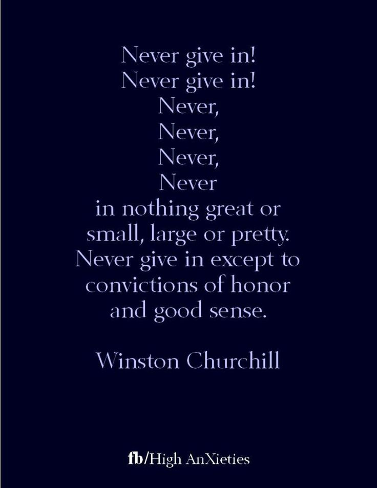 Never give in - Winston Churchill