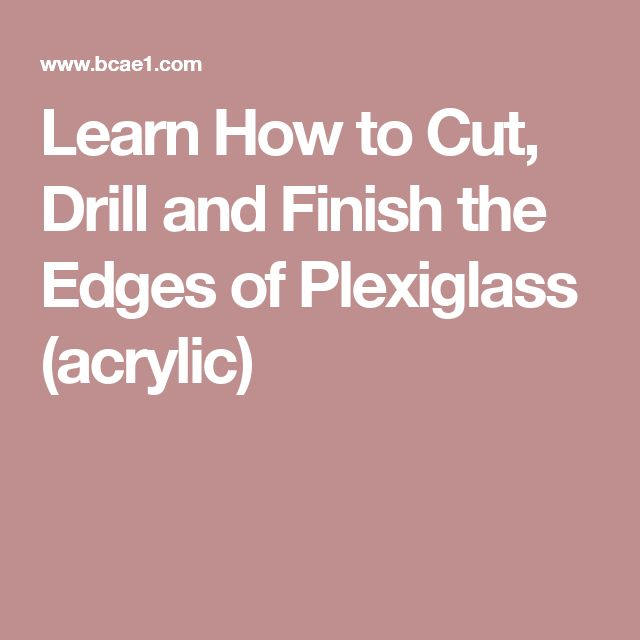 Learn How to Cut, Drill and Finish the Edges of Plexiglass (acrylic)