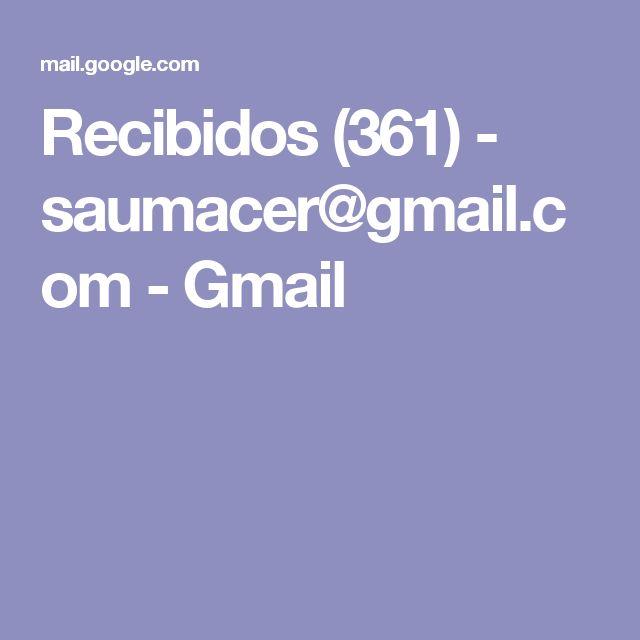 Recibidos (361) - saumacer@gmail.com - Gmail