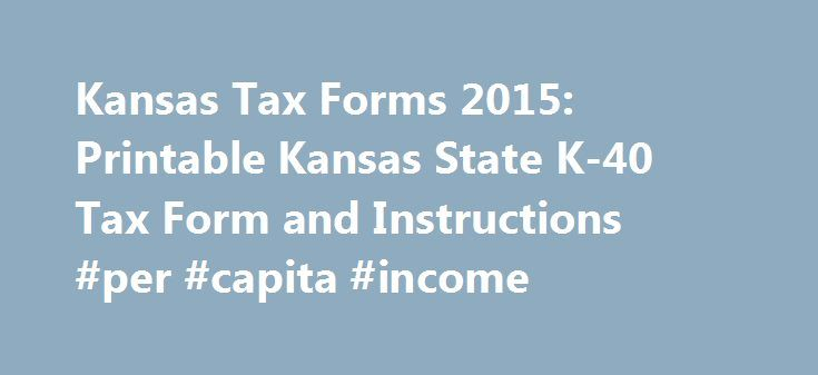 Kansas Tax Forms 2015: Printable Kansas State K-40 Tax Form and Instructions #per #capita #income http://incom.remmont.com/kansas-tax-forms-2015-printable-kansas-state-k-40-tax-form-and-instructions-per-capita-income/  #kansas income tax forms # Income Tax Pro Kansas Tax Forms 2015 Printable State K-40 Tax Form and Instructions Printable Kansas (KS ) state income tax form K-40 must be postmarked by April 18, 2016 in order to avoid penalties and late fees. Printable Kansas state tax forms for…