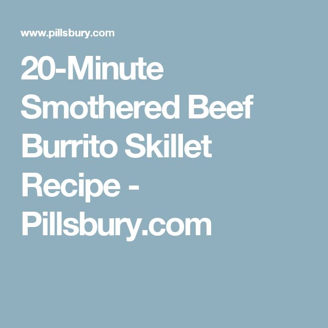 20-Minute Smothered Beef Burrito Skillet Recipe - Pillsbury.com