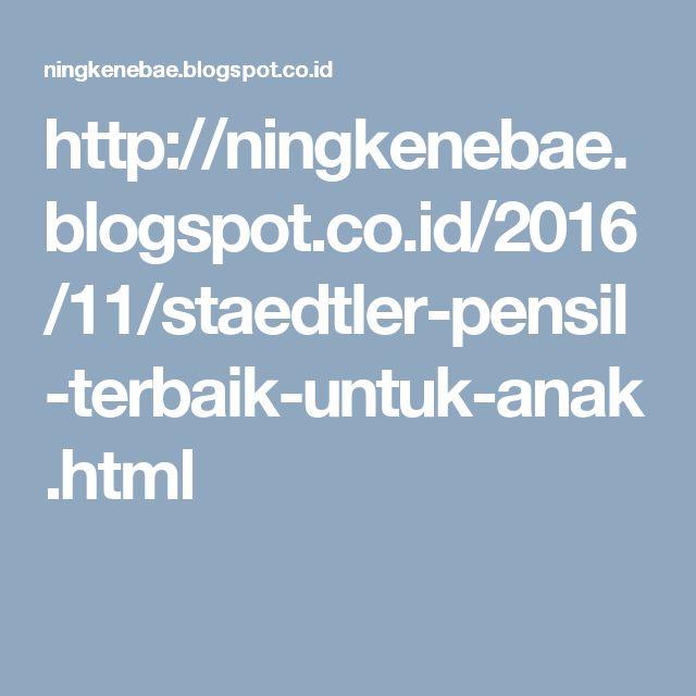 http://ningkenebae.blogspot.co.id/2016/11/staedtler-pensil-terbaik-untuk-anak.html