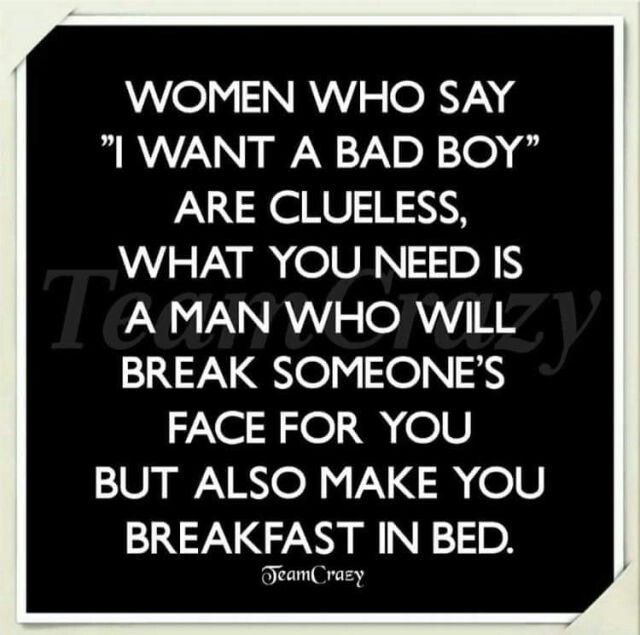I'm too old to be a bad boy but I will protect you with my life. Oh, and I make breakfast in bed too...