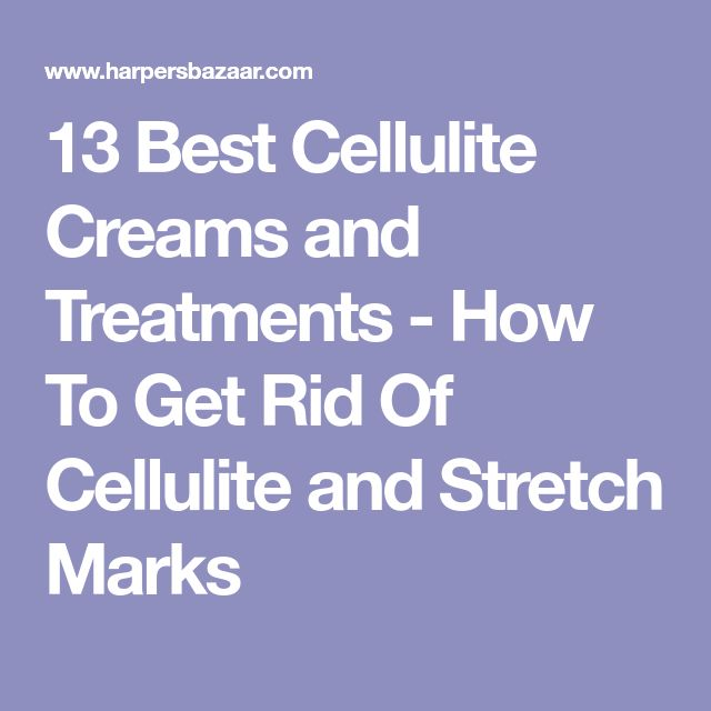 13 Best Cellulite Creams and Treatments - How To Get Rid Of Cellulite and Stretch Marks
