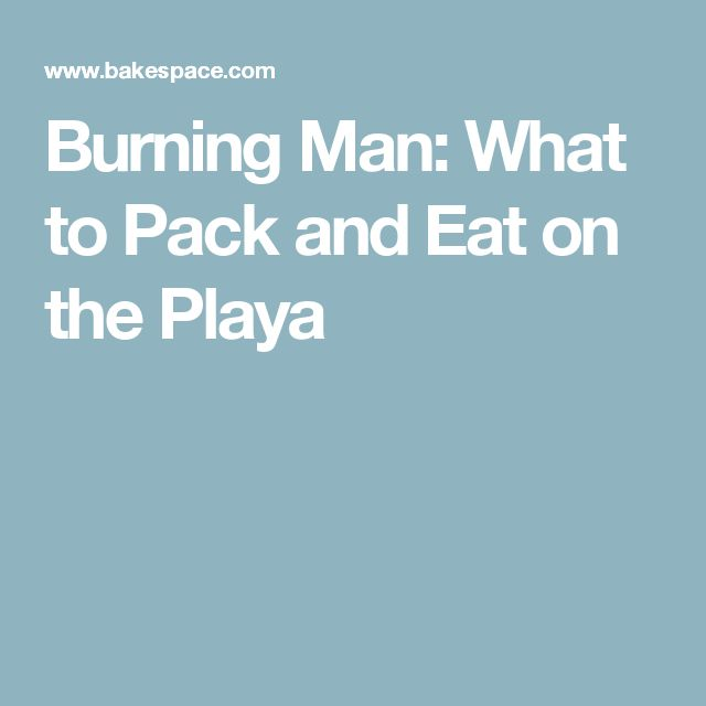Burning Man: What to Pack and Eat on the Playa