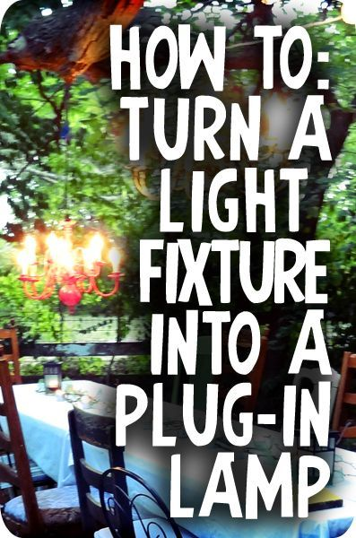 DIY: How to Turn a Chandelier (or any light fixture) Into a Plug-in Lamp