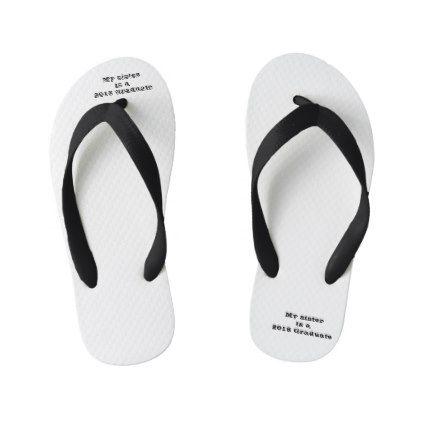 My sister is a 2018 Graduate flip flops for kids  $31.60  by Meekaj  - cyo customize personalize unique diy idea