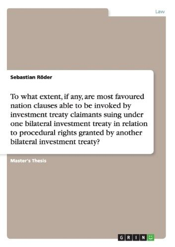 To What Extent, If Any, Are Most Favoured Nation Clauses Able to Be Invoked by Investment Treaty Claimants Suing Under One Bilateral Investment Treaty in Relation to Procedural Rights Granted by Another Bilateral Investment Treaty?