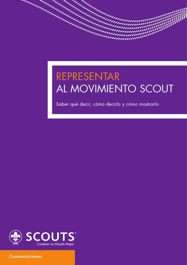 Representar al movimiento scout  Saber qué decir, cómo decirlo y cómo mostrarlo