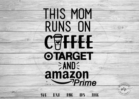 This Mom Runs On Coffee Target And Amazon Prime Svg Mom Fuel Svg