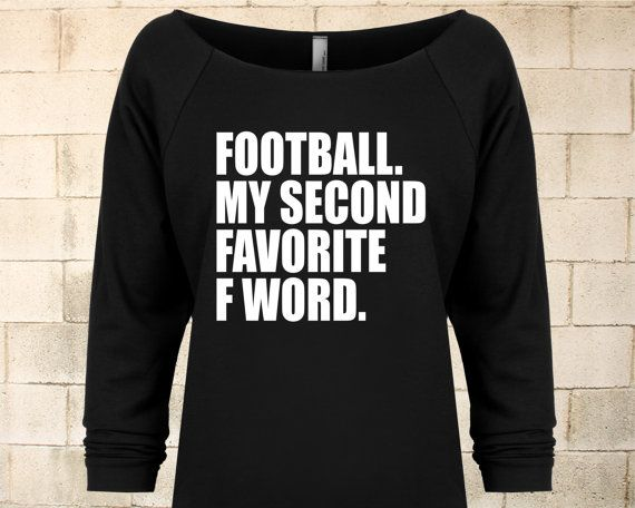 Football. My Second Favorite F Word. Funny Football Sweater. Funny Football Shirt. Slouchy Football Shirt. Off the Shoulder Sweater.
