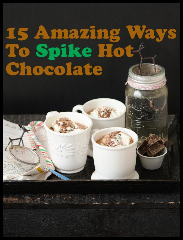 15 Amazing Ways To Spike Hot Chocolate. I looooove hot chocolate and even though we're coming into an Aussie summer how good do these look with a blanket snuggled up on the couch with your other half. Don't forget links to recipes for making your own boozy marshmallows - YUM!!