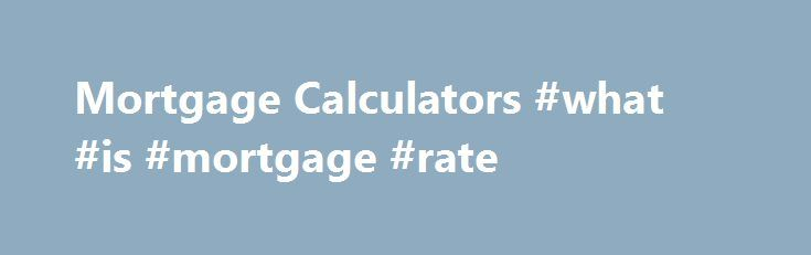 Mortgage Calculators #what #is #mortgage #rate http://mortgage.remmont.com/mortgage-calculators-what-is-mortgage-rate/  #canadian mortgage calculator # Mortgage Calculator Canada Calculate monthly mortgage payments with our handy mortgage payment calculator. Rent vs Buy Analysis Tired of paying rent? Ready to purchase a home? Our Rent vs Buy calculator can help you determine the decision that's right for you by evaluation and comparing both situations. Maximum Mortgage Calculator Determine…