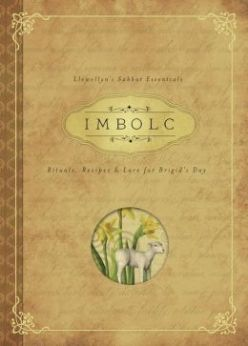"Imbolc:  ""Imbolc: Rituals, Recipes & Lore for Brighid's Day"" (Llewellyn Sabbat Essentials)."
