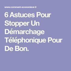 6 Astuces Pour Stopper Un Démarchage Téléphonique Pour De Bon.