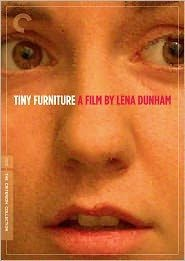 Tiny Furniture DVD: The Criterion Collection   Director: Lena Dunham  Cast: Lena Dunham, Laurie Simmons, Grace Dunham, Rachel Howe