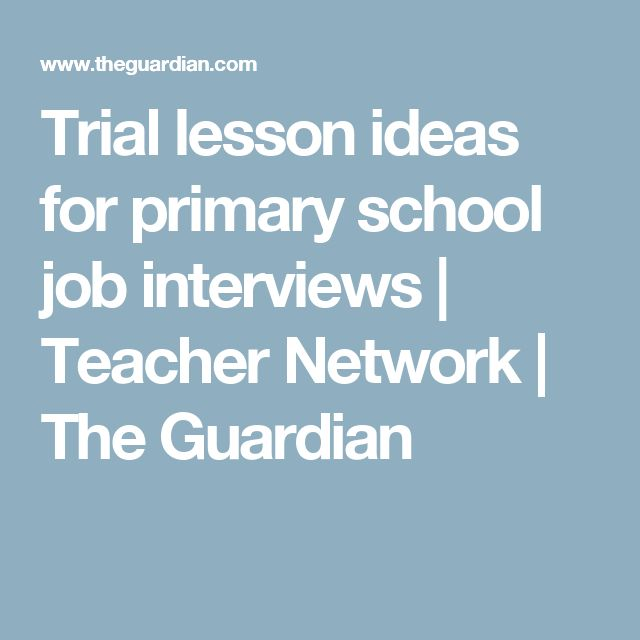 Trial lesson ideas for primary school job interviews | Teacher Network | The Guardian