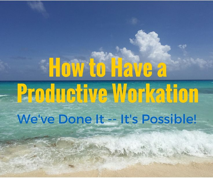 How to Have a Productive Workation With Your Team (From An Entrepreneur Who Has Successfully Done It!)   #travel #workfromhome #productivity