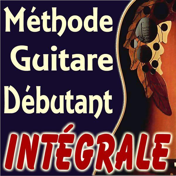 Méthode Guitare Débutant Intégrale – Jouez de la Musique !