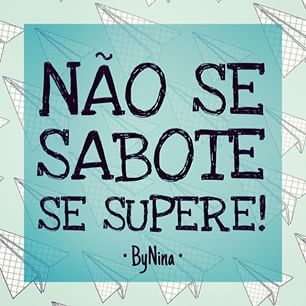 Não se sabote, se supere #Inspiração #Superação