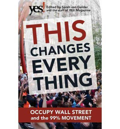 This Changes Everything: Occupy Wall Street and the 99% Movement. They named the core issue of our time: the overwhelming power of Wall Street and large corporations. But the movement goes far beyond this critique. This Changes Everything shows how the movement is shifting the way people view themselves and the world, the kind of society they believe is possible, and their own involvement in creating a society that works for the 99% rather than just the 1%