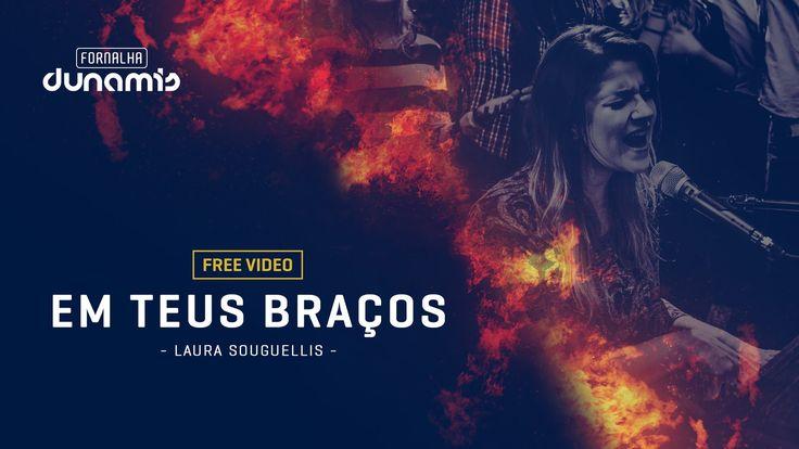 Em Teus Braços - Laura Souguellis // Fornalha Dunamis - Março 2015