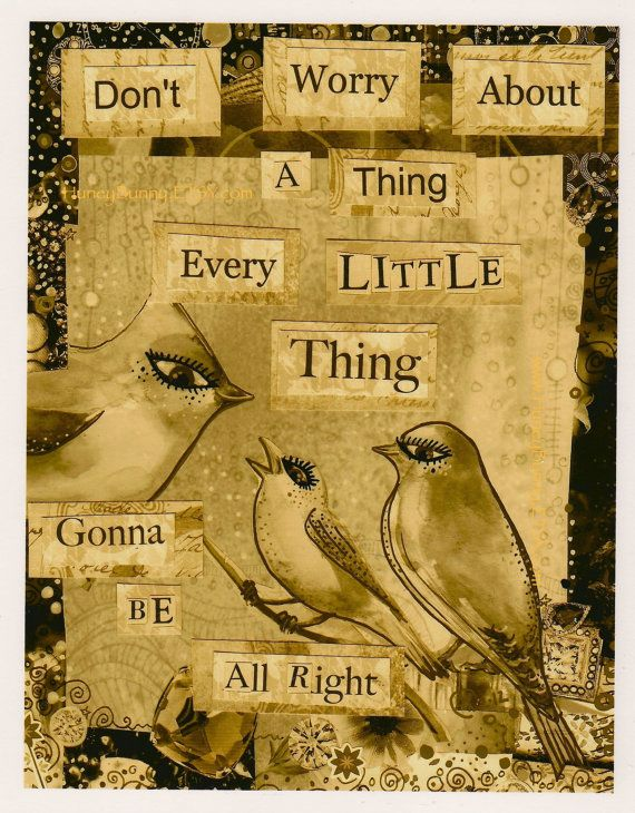 Dont Worry About A Thing -collage from Allie Kelley - 11 x 14 inch Print