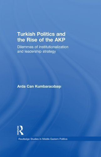 Turkish Politics and the Rise of the AKP: Dilemmas of Institutionalization and Leadership Strategy (Routledge Studies in Middle Eastern Politics) by Arda Can Kumbaracibasi. $29.61. 255 pages. Author: Arda Can Kumbaracibasi. Publisher: T & F Books UK; 1 edition (March 3, 2010)