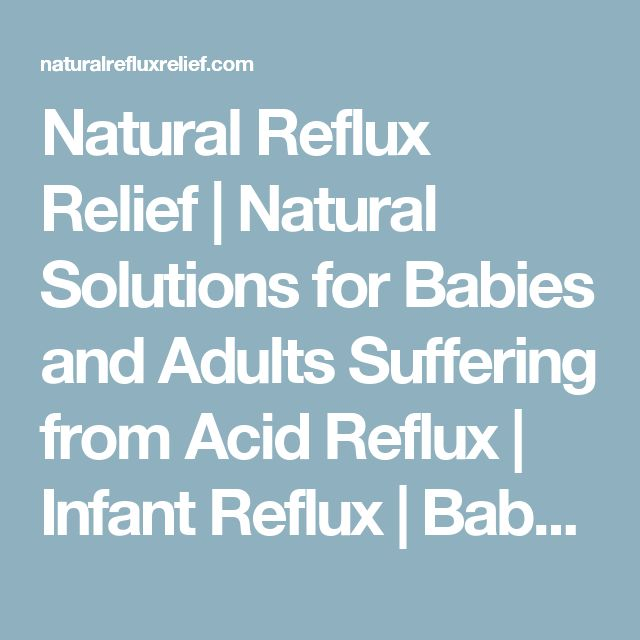 Natural Reflux Relief | Natural Solutions for Babies and Adults Suffering from Acid Reflux | Infant Reflux | Baby Reflux
