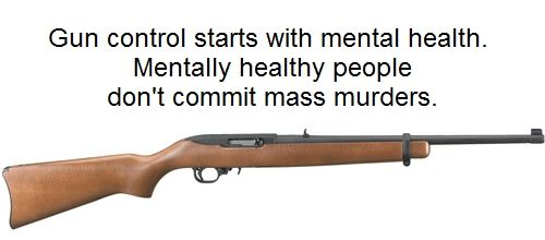 Gun control starts with mental health.