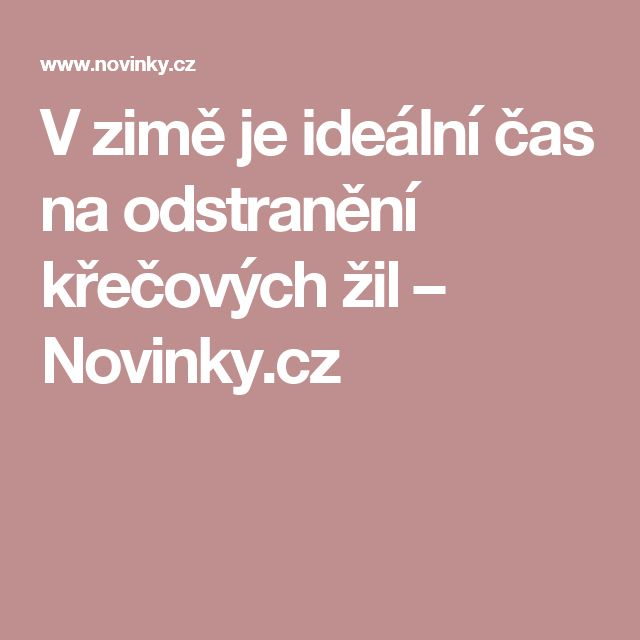 V zimě je ideální čas na odstranění křečových žil– Novinky.cz