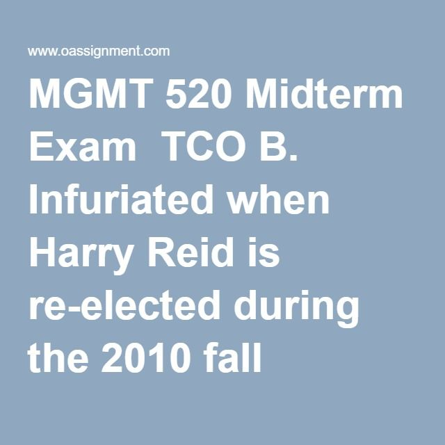 "MGMT 520 Midterm Exam  TCO B. Infuriated when Harry Reid is re-elected during the 2010 fall election, the Republicans in Congress decide to take matters into their own hands. In 2011, the House of Representatives passes a new ""Freedom isn't Free Act"" that requires that anyone who wants to vote in the 2012 presidential election must prove that they paid at least $200 in federal income tax in the past year, including people aged 18 (who typically are deducted on their parents' returns and do…"