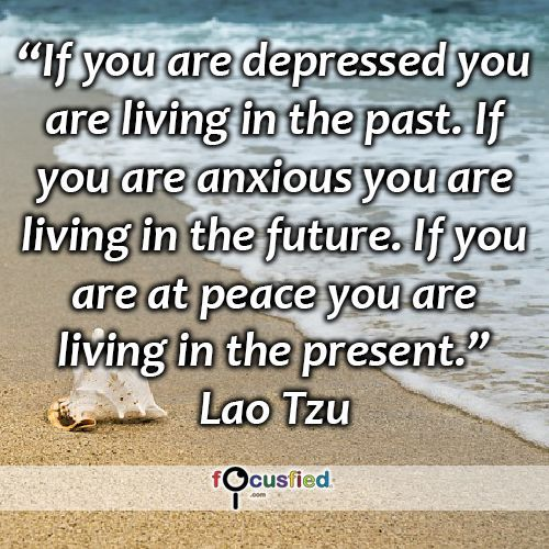 """""""If you are depressed you are living in the past. If you are anxious you are living in the future. If you are at peace you are living in the present."""" #quote #inspire #motivate #inspiration #motivation #lifequotes #quotes #youareincontrol #liveinthepresent #focusfied #perspective"""